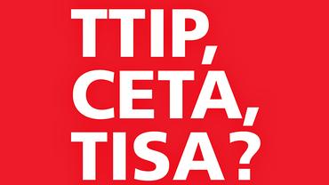 TTIP, CETA, TISA?